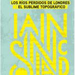 Los ríos perdidos de Londres y El sublime topográfico, de Iain Sinclair