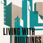 Living with Buildings and Walking with Ghosts, a review